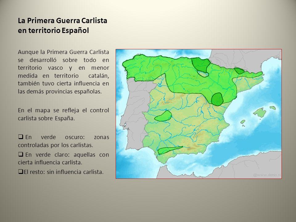 La Primera Guerra Carlista en territorio Español Aunque la Primera Guerra Carlista se desarrolló sobre todo en territorio vasco y en menor medida en t