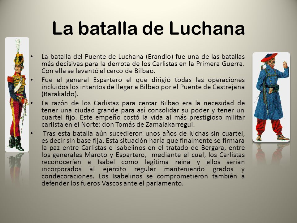 La batalla de Luchana La batalla del Puente de Luchana (Erandio) fue una de las batallas más decisivas para la derrota de los Carlistas en la Primera