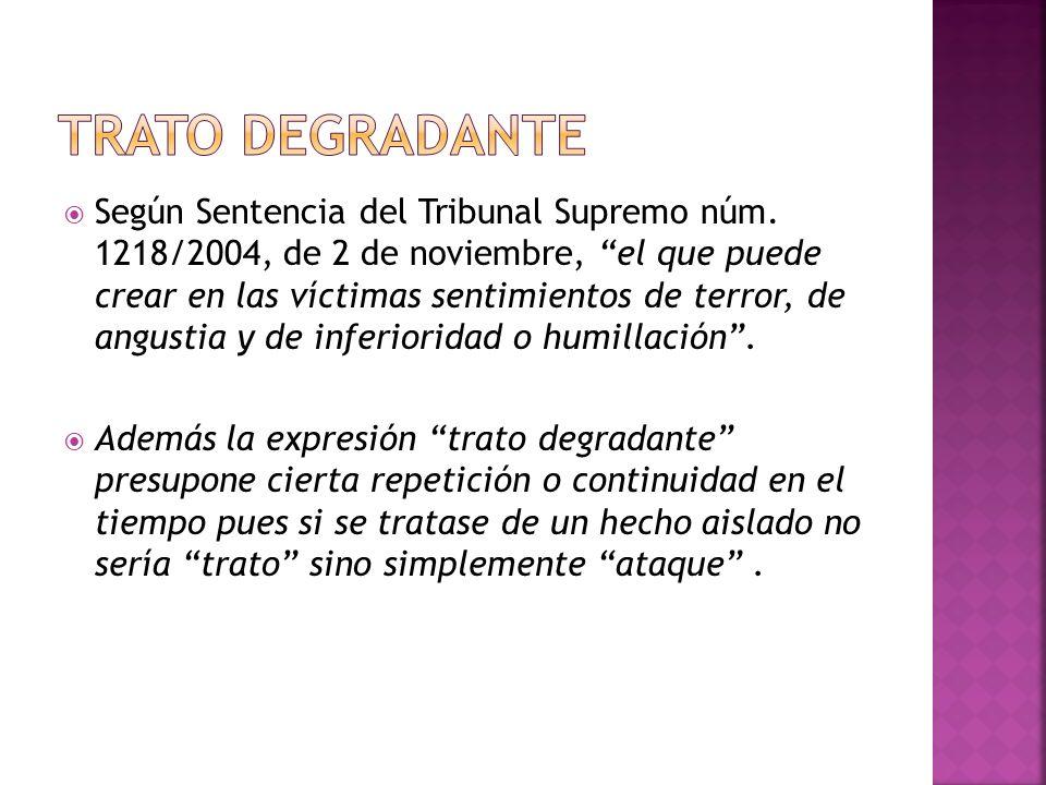 Según Sentencia del Tribunal Supremo núm. 1218/2004, de 2 de noviembre, el que puede crear en las víctimas sentimientos de terror, de angustia y de in