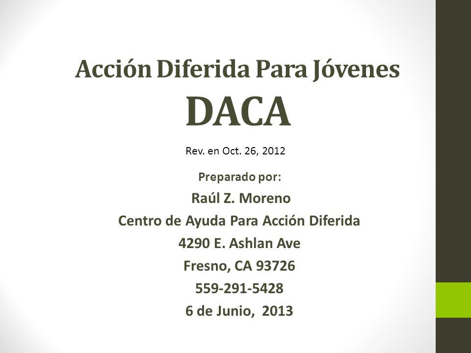 Acción Diferida Para Jóvenes DACA Preparado por: Raúl Z. Moreno Centro de Ayuda Para Acción Diferida 4290 E. Ashlan Ave Fresno, CA 93726 559-291-5428