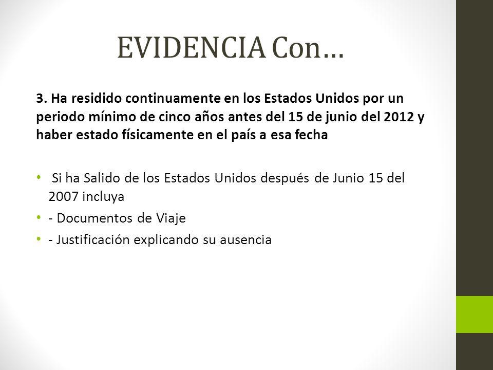 EVIDENCIA Con… 3. Ha residido continuamente en los Estados Unidos por un periodo mínimo de cinco años antes del 15 de junio del 2012 y haber estado fí