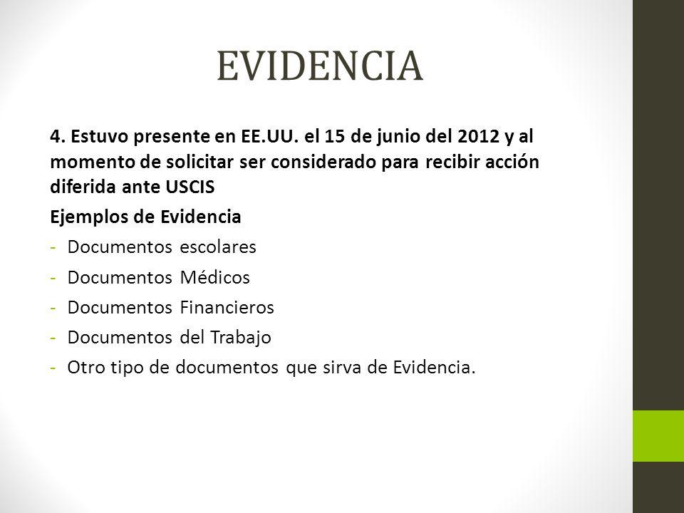 EVIDENCIA 4. Estuvo presente en EE.UU. el 15 de junio del 2012 y al momento de solicitar ser considerado para recibir acción diferida ante USCIS Ejemp