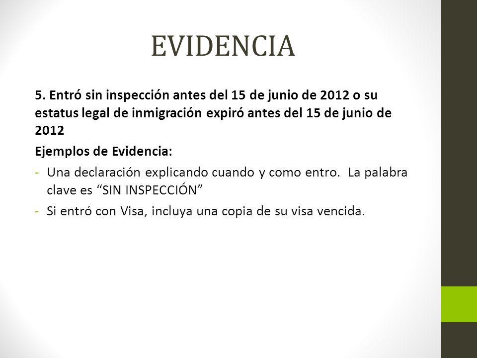 EVIDENCIA 5. Entró sin inspección antes del 15 de junio de 2012 o su estatus legal de inmigración expiró antes del 15 de junio de 2012 Ejemplos de Evi