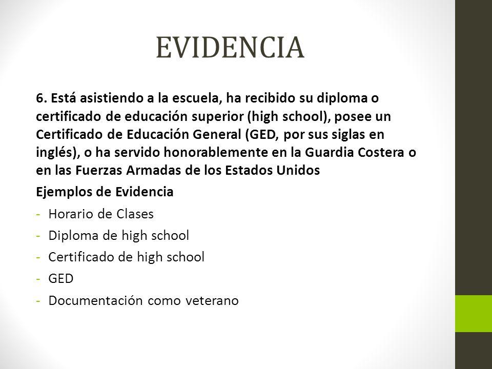 EVIDENCIA 6. Está asistiendo a la escuela, ha recibido su diploma o certificado de educación superior (high school), posee un Certificado de Educación