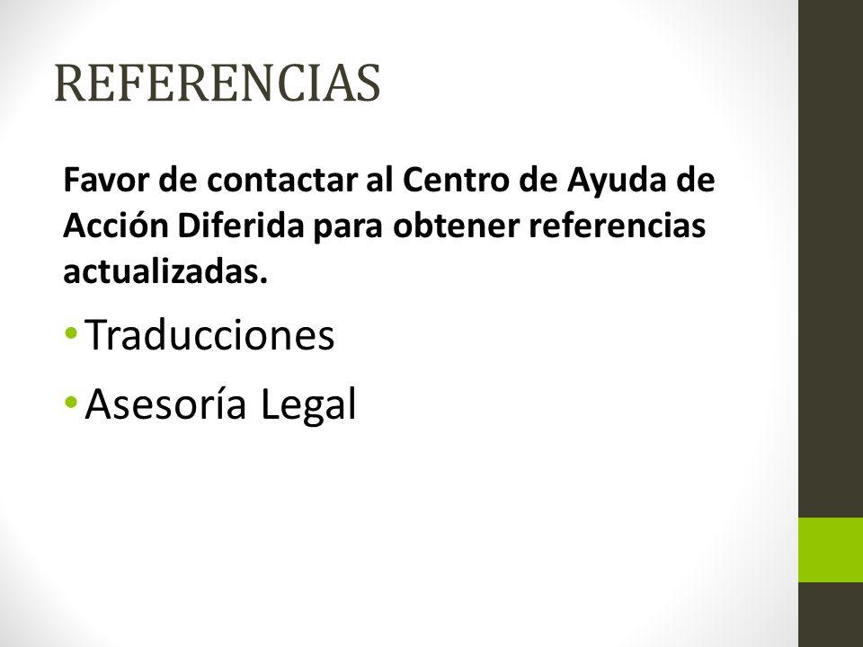 REFERENCIAS Favor de contactar al Centro de Ayuda de Acción Diferida para obtener referencias actualizadas. Traducciones Asesoría Legal