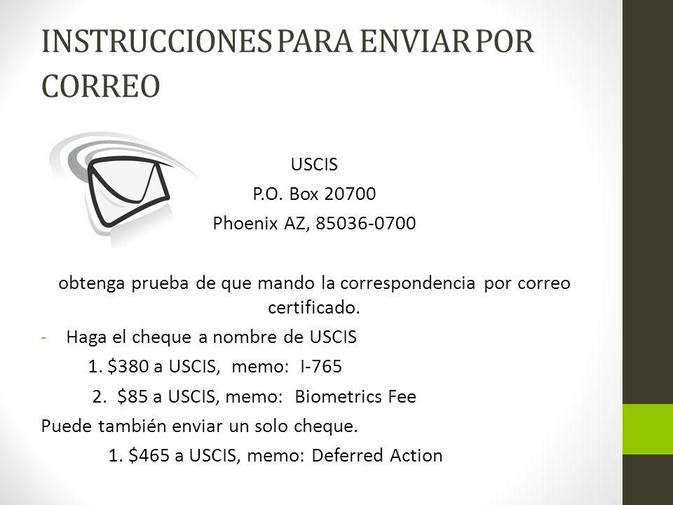 INSTRUCCIONES PARA ENVIAR POR CORREO USCIS P.O. Box 20700 Phoenix AZ, 85036-0700 obtenga prueba de que mando la correspondencia por correo certificado