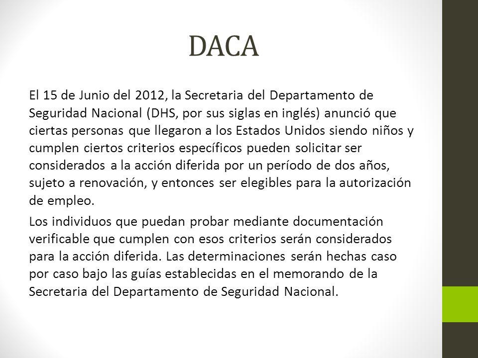 DACA El 15 de Junio del 2012, la Secretaria del Departamento de Seguridad Nacional (DHS, por sus siglas en inglés) anunció que ciertas personas que ll