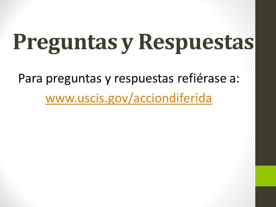 Preguntas y Respuestas Para preguntas y respuestas refiérase a: www.uscis.gov/acciondiferida