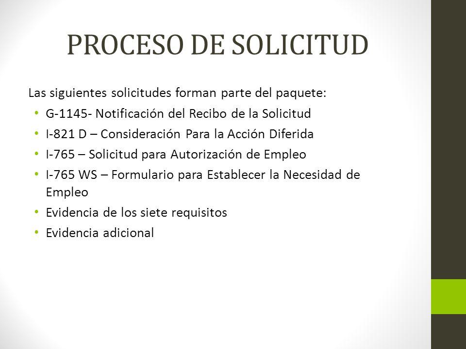 PROCESO DE SOLICITUD Las siguientes solicitudes forman parte del paquete: G-1145- Notificación del Recibo de la Solicitud I-821 D – Consideración Para
