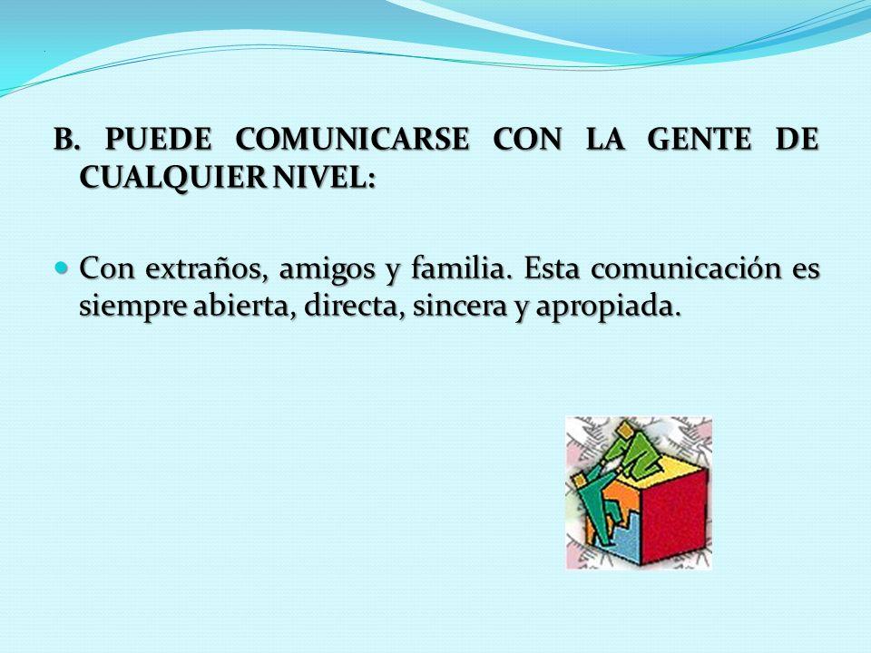 B. PUEDE COMUNICARSE CON LA GENTE DE CUALQUIER NIVEL: Con extraños, amigos y familia.