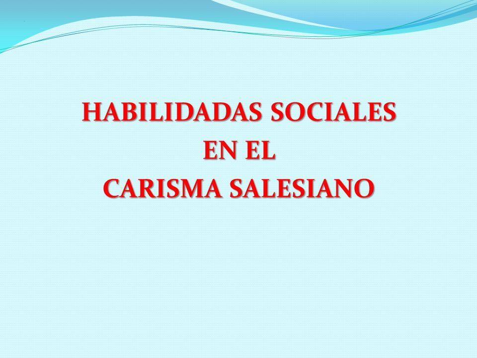 . HABILIDADAS SOCIALES EN EL CARISMA SALESIANO