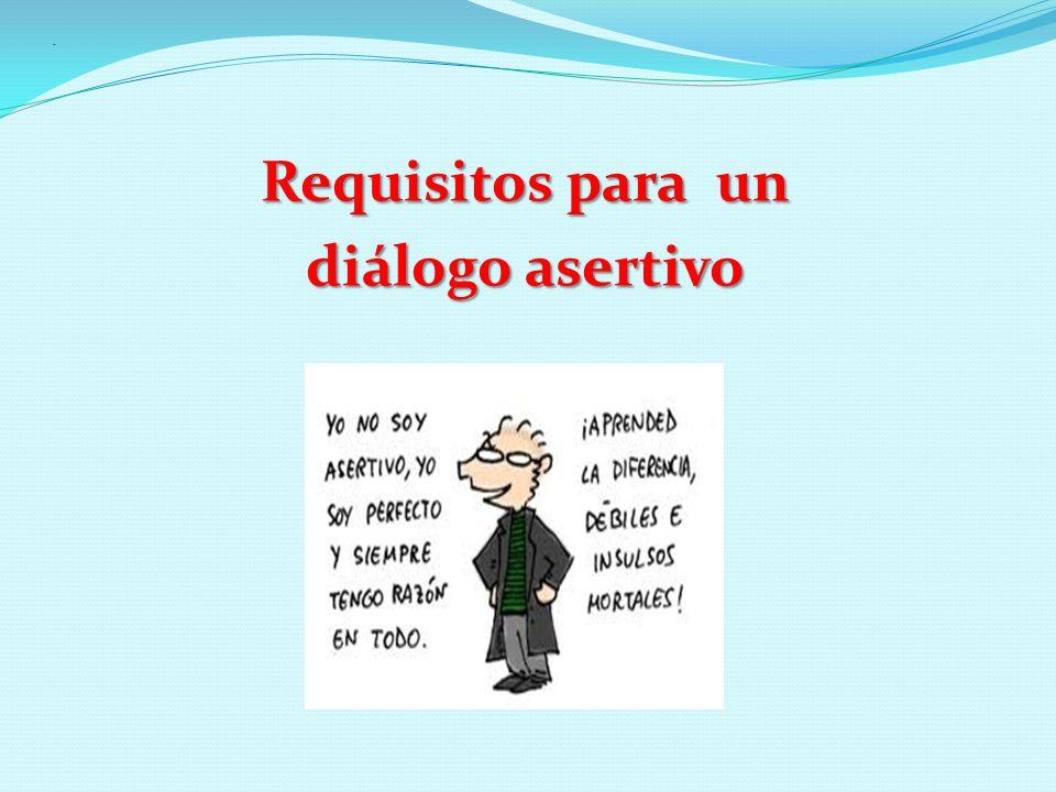- Requisitos para un diálogo asertivo