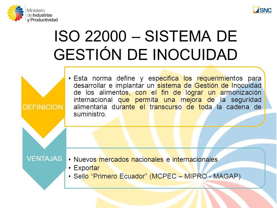 ISO 22000 – SISTEMA DE GESTIÓN DE INOCUIDAD DEFINICION Esta norma define y especifica los requerimientos para desarrollar e implantar un sistema de Ge