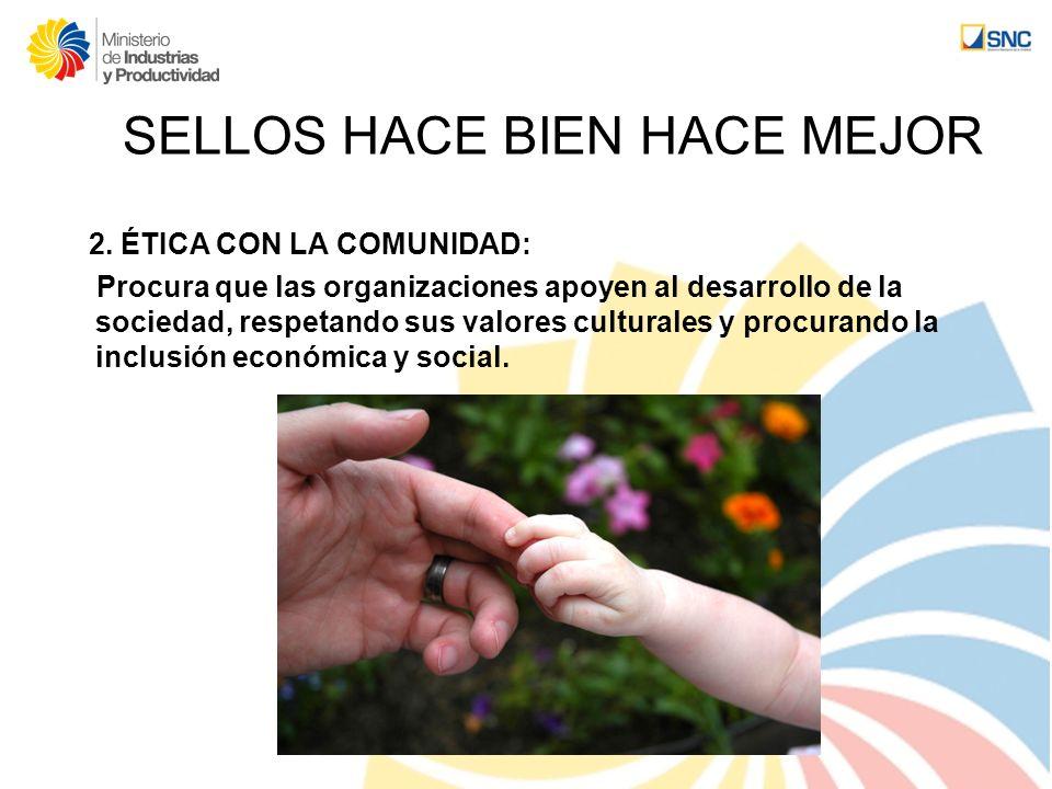 2. ÉTICA CON LA COMUNIDAD: Procura que las organizaciones apoyen al desarrollo de la sociedad, respetando sus valores culturales y procurando la inclu