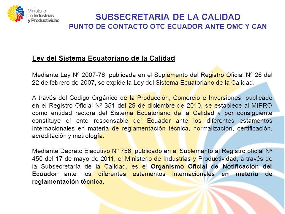 SUBSECRETARIA DE LA CALIDAD PUNTO DE CONTACTO OTC ECUADOR ANTE OMC Y CAN Ley del Sistema Ecuatoriano de la Calidad Mediante Ley Nº 2007-76, publicada