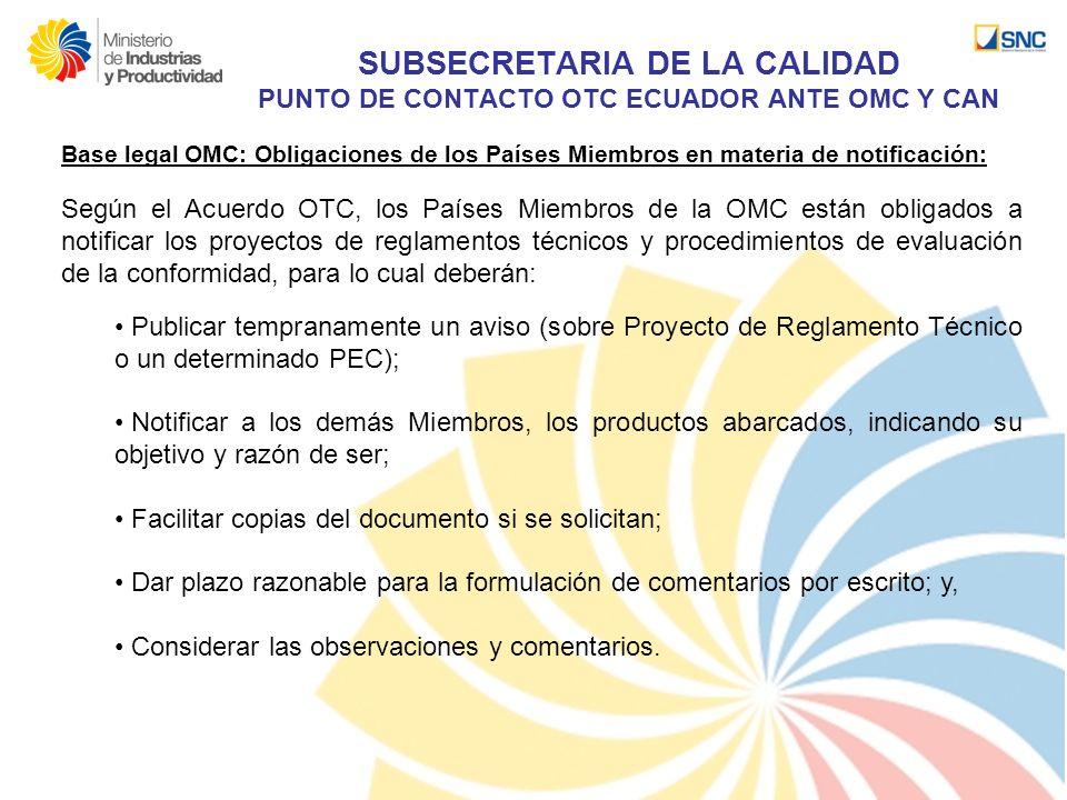 SUBSECRETARIA DE LA CALIDAD PUNTO DE CONTACTO OTC ECUADOR ANTE OMC Y CAN Base legal OMC: Obligaciones de los Países Miembros en materia de notificació
