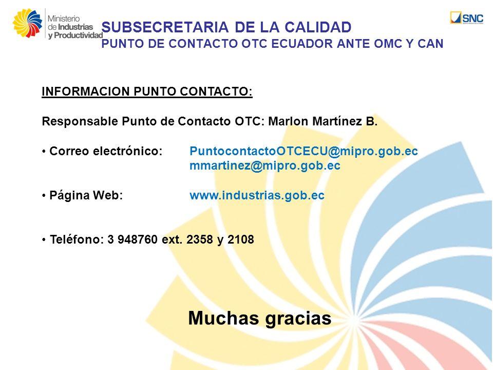 INFORMACION PUNTO CONTACTO: Responsable Punto de Contacto OTC: Marlon Martínez B. Correo electrónico: PuntocontactoOTCECU@mipro.gob.ec mmartinez@mipro