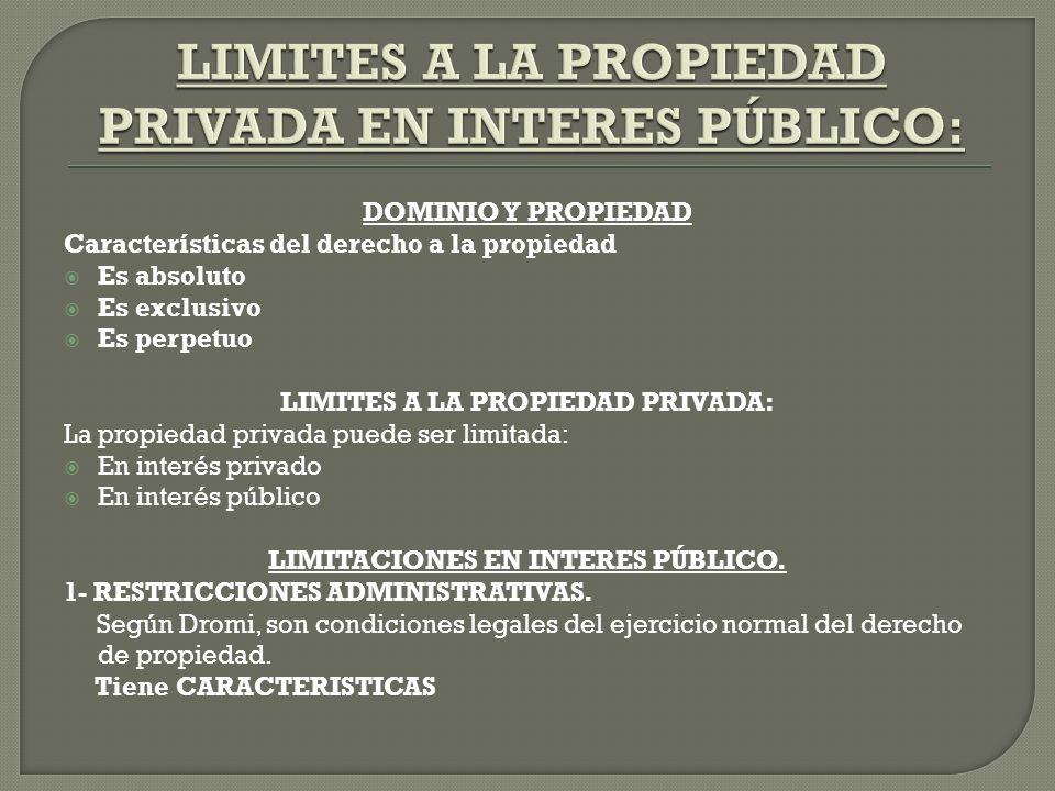 DOMINIO Y PROPIEDAD Características del derecho a la propiedad Es absoluto Es exclusivo Es perpetuo LIMITES A LA PROPIEDAD PRIVADA: La propiedad priva