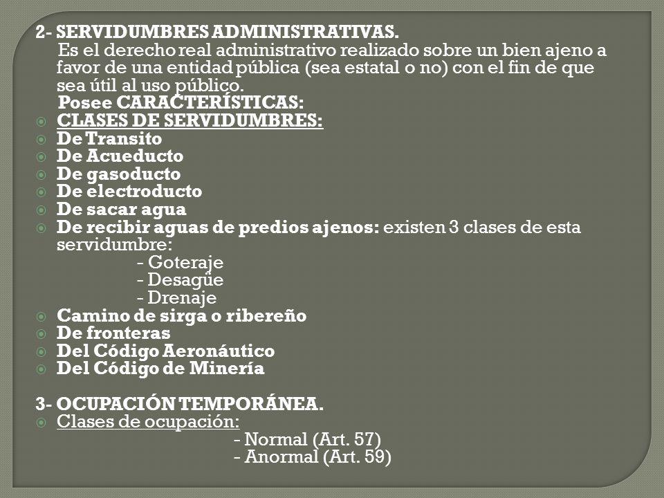 2- SERVIDUMBRES ADMINISTRATIVAS. Es el derecho real administrativo realizado sobre un bien ajeno a favor de una entidad pública (sea estatal o no) con