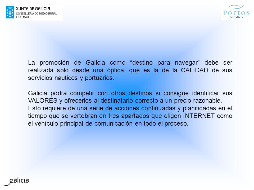 La promoción de Galicia como destino para navegar debe ser realizada solo desde una óptica, que es la de la CALIDAD de sus servicios náuticos y portua
