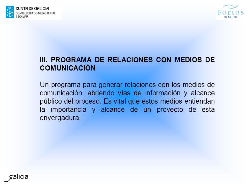 III. PROGRAMA DE RELACIONES CON MEDIOS DE COMUNICACIÓN Un programa para generar relaciones con los medios de comunicación, abriendo vías de informació