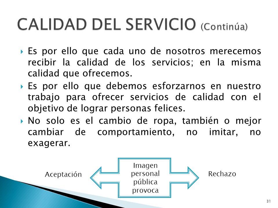 Es por ello que cada uno de nosotros merecemos recibir la calidad de los servicios; en la misma calidad que ofrecemos. Es por ello que debemos esforza