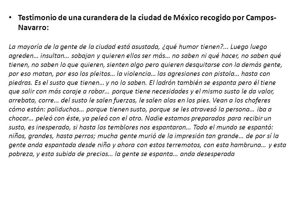 Testimonio de una curandera de la ciudad de México recogido por Campos- Navarro: La mayoría de la gente de la ciudad está asustada, ¿qué humor tienen?...