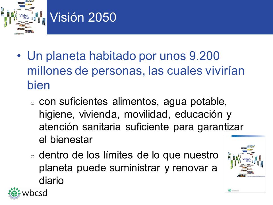 Visión 2050 Un planeta habitado por unos 9.200 millones de personas, las cuales vivirían bien o con suficientes alimentos, agua potable, higiene, vivi