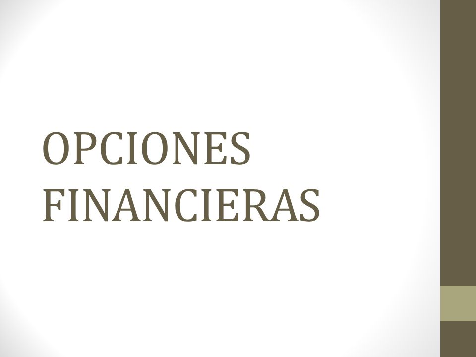 Las opciones financieras Son una pieza fundamental de un mercado financiero moderno.