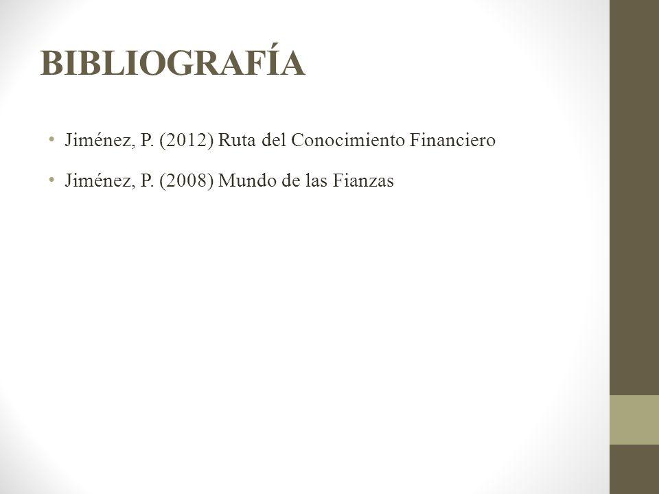 BIBLIOGRAFÍA Jiménez, P. (2012) Ruta del Conocimiento Financiero Jiménez, P. (2008) Mundo de las Fianzas