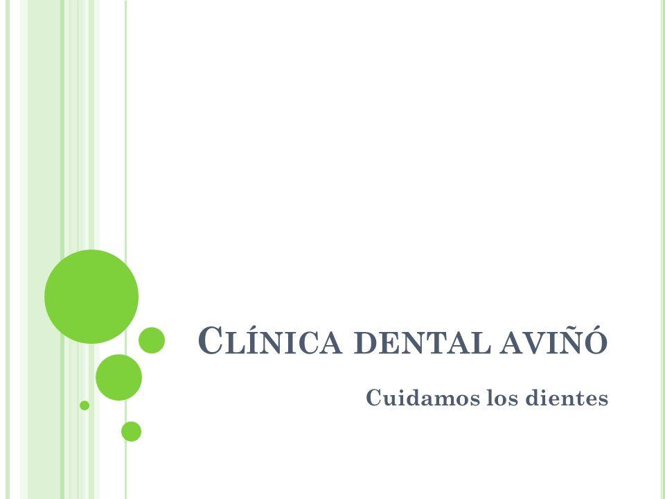C LÍNICA DENTAL AVIÑÓ Cuidamos los dientes