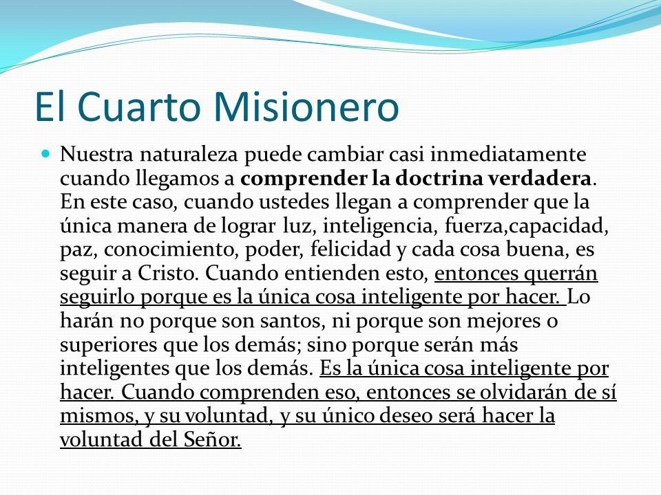 El Cuarto Misionero Nuestra naturaleza puede cambiar casi inmediatamente cuando llegamos a comprender la doctrina verdadera.