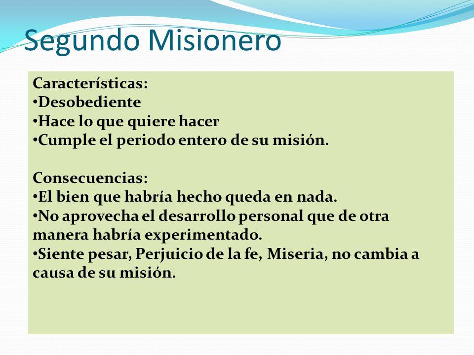 Segundo Misionero Características: Desobediente Hace lo que quiere hacer Cumple el periodo entero de su misión.