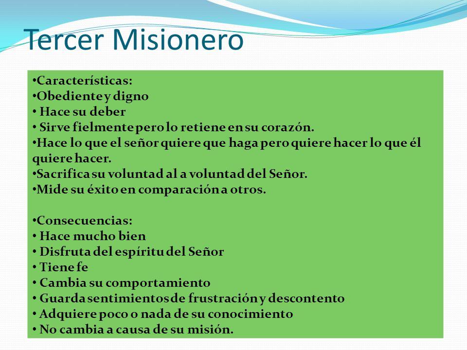 Tercer Misionero Características: Obediente y digno Hace su deber Sirve fielmente pero lo retiene en su corazón.