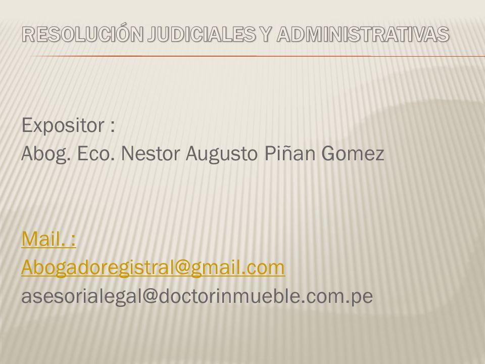 Expositor : Abog. Eco. Nestor Augusto Piñan Gomez Mail. : Abogadoregistral@gmail.com asesorialegal@doctorinmueble.com.pe