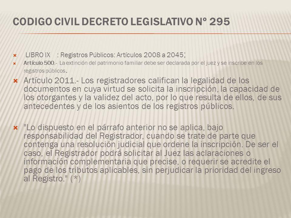 CODIGO CIVIL DECRETO LEGISLATIVO Nº 295 LIBRO IX : Registros Públicos: Artículos 2008 a 2045 ; Artículo 500.- La extinción del patrimonio familiar deb