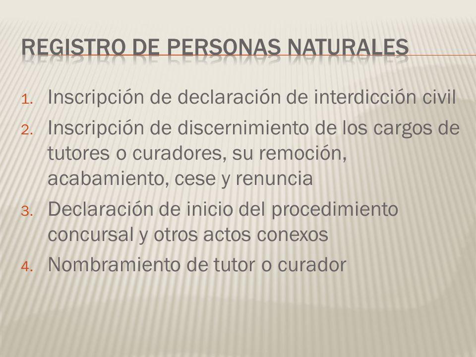 1. Inscripción de declaración de interdicción civil 2. Inscripción de discernimiento de los cargos de tutores o curadores, su remoción, acabamiento, c