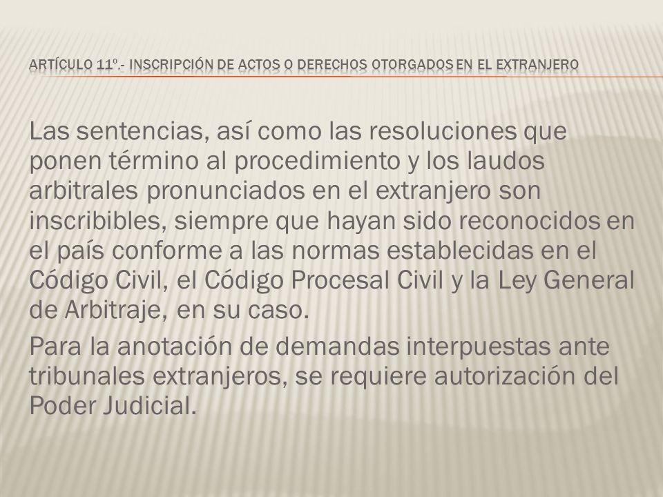 Las sentencias, así como las resoluciones que ponen término al procedimiento y los laudos arbitrales pronunciados en el extranjero son inscribibles, s