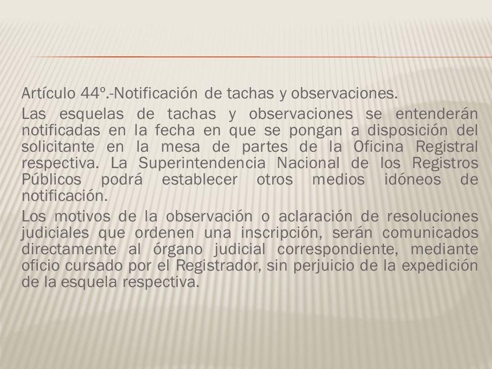 Artículo 44º.-Notificación de tachas y observaciones. Las esquelas de tachas y observaciones se entenderán notificadas en la fecha en que se pongan a