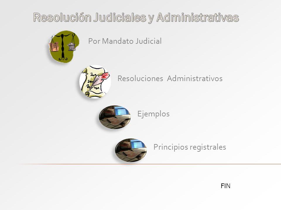 Por Mandato Judicial Resoluciones Administrativos Ejemplos Principios registrales FIN