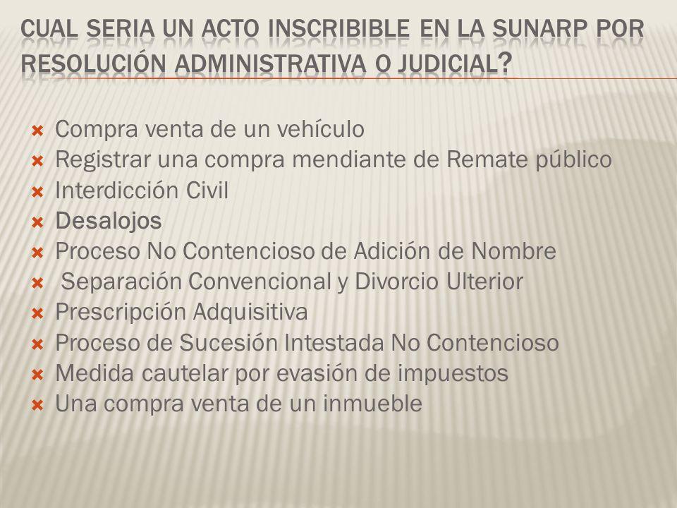 Compra venta de un vehículo Registrar una compra mendiante de Remate público Interdicción Civil Desalojos Proceso No Contencioso de Adición de Nombre