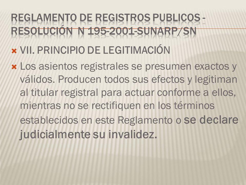 VII. PRINCIPIO DE LEGITIMACIÓN Los asientos registrales se presumen exactos y válidos. Producen todos sus efectos y legitiman al titular registral par