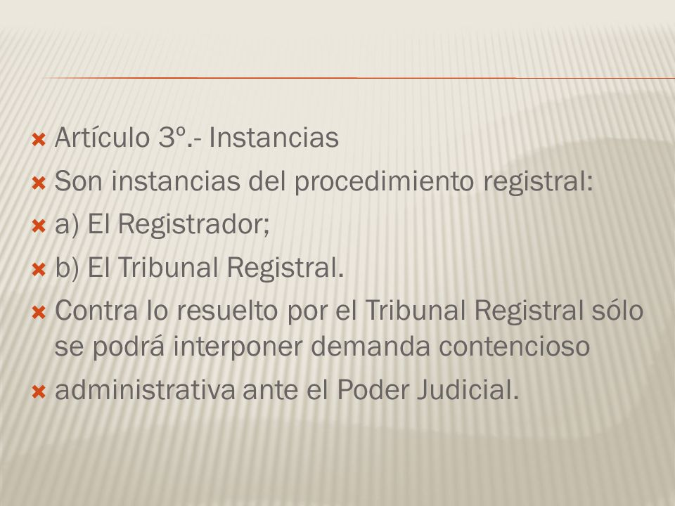 Artículo 3º.- Instancias Son instancias del procedimiento registral: a) El Registrador; b) El Tribunal Registral. Contra lo resuelto por el Tribunal R