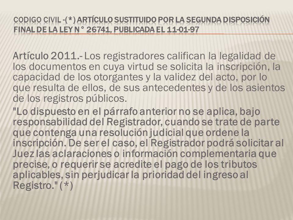 Artículo 2011.- Los registradores califican la legalidad de los documentos en cuya virtud se solicita la inscripción, la capacidad de los otorgantes y