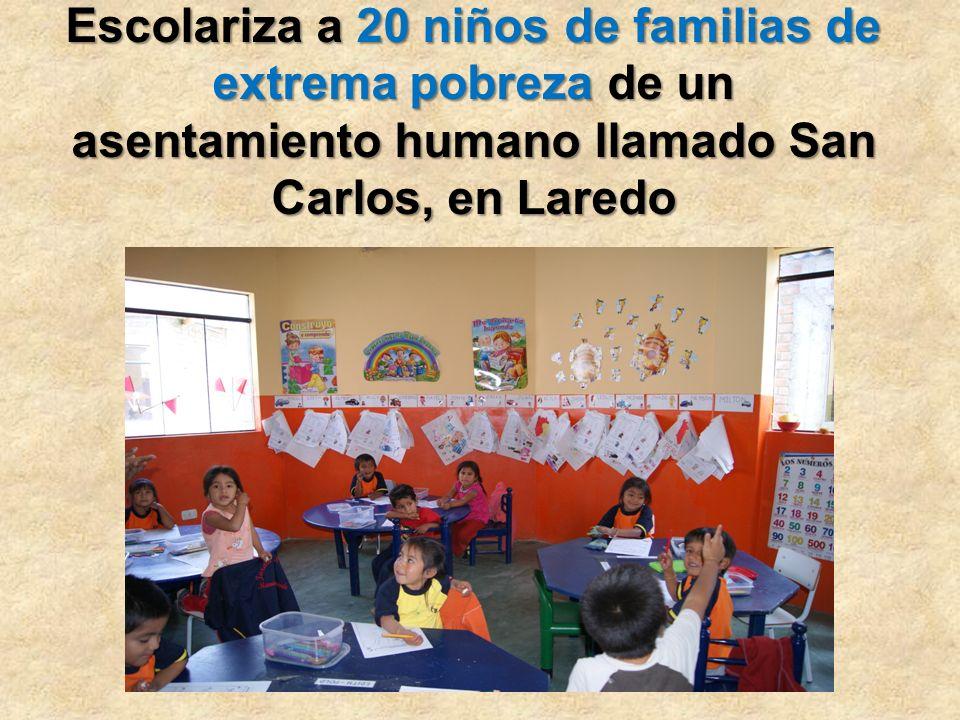 Escolariza a 20 niños de familias de extrema pobreza de un asentamiento humano llamado San Carlos, en Laredo