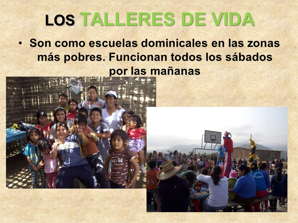 LOS TALLERES DE VIDA Son como escuelas dominicales en las zonas más pobres.