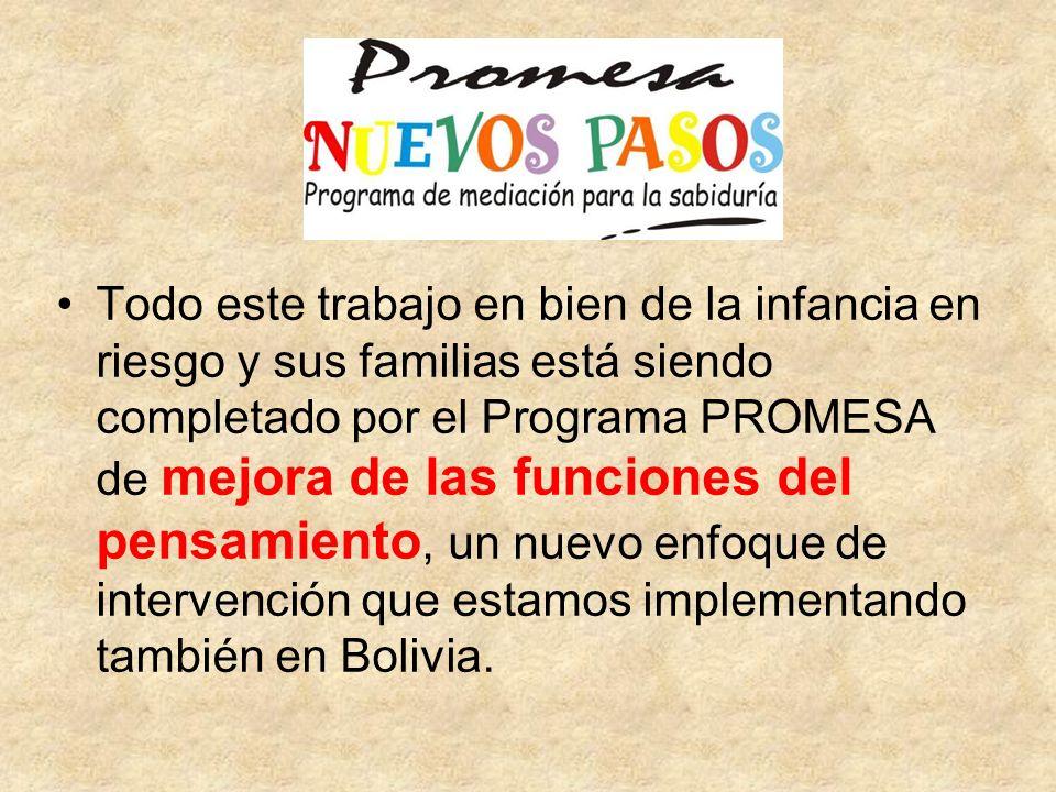 Todo este trabajo en bien de la infancia en riesgo y sus familias está siendo completado por el Programa PROMESA de mejora de las funciones del pensamiento, un nuevo enfoque de intervención que estamos implementando también en Bolivia.
