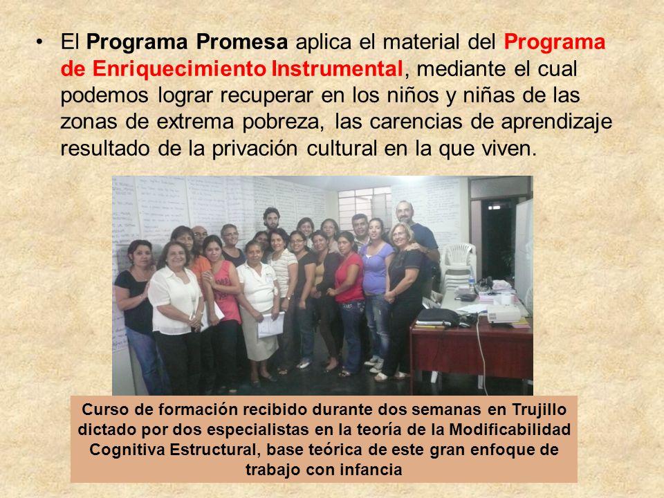 El Programa Promesa aplica el material del Programa de Enriquecimiento Instrumental, mediante el cual podemos lograr recuperar en los niños y niñas de las zonas de extrema pobreza, las carencias de aprendizaje resultado de la privación cultural en la que viven.
