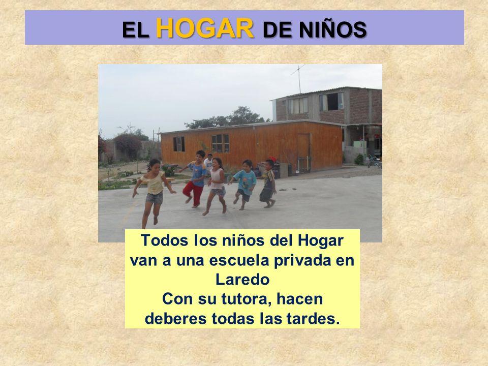 EL HOGAR DE NIÑOS Todos los niños del Hogar van a una escuela privada en Laredo Con su tutora, hacen deberes todas las tardes.