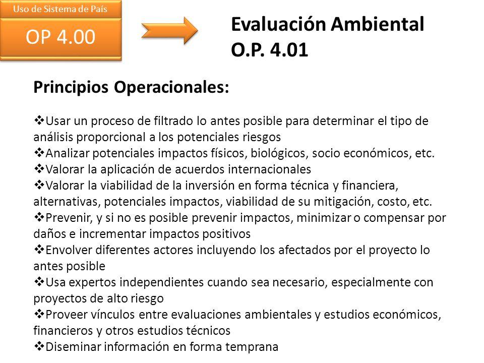Uso de Sistema de País OP 4.00 Evaluación Ambiental O.P. 4.01 Principios Operacionales: Usar un proceso de filtrado lo antes posible para determinar e